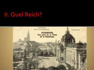 II. Quel Reich?