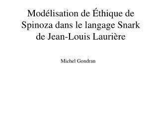 Modélisation de Éthique de Spinoza dans le langage Snark de Jean-Louis Laurière