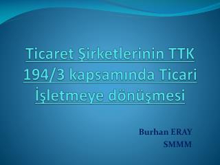 TicaretŞirketlerinin TTK 194/3 kapsamında Ticari İşletmeye dönüşmesi