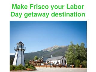Make Frisco your Labor Day getaway destination