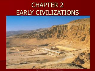CHAPTER 2 EARLY CIVILIZATIONS