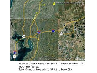 To get to Green Swamp West take I-275 north and then I-75  north from Tampa.