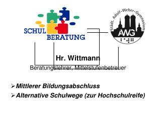 Hr. Wittmann Beratungslehrer, Mittelstufenbetreuer Mittlerer Bildungsabschluss