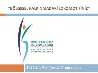 """""""BÖLGESEL KALKINMADAKİ LOKOMOTİFİNİZ"""""""