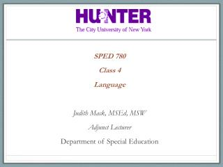 SPED 780 Class  4 Language Judith Mack,  MSEd , MSW Adjunct  Lecturer
