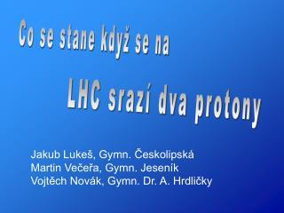 Jakub Lukeš, Gymn. Českolipská Martin Večeřa, Gymn. Jeseník Vojtěch Novák, Gymn. Dr. A. Hrdličky