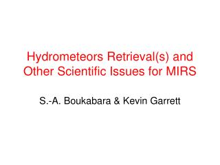 Hydrometeors Retrieval(s) and Other Scientific Issues for MIRS