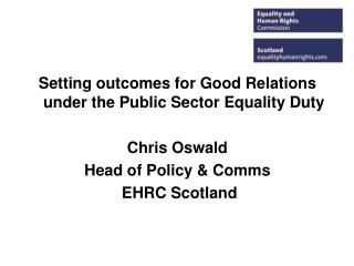 Setting outcomes for Good Relations under the Public Sector Equality Duty Chris Oswald
