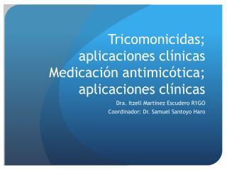 Tricomonicidas ;  aplicaciones cl ínicas Medicación antimicótica; aplicaciones clínicas