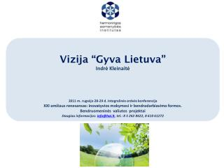 "Vizija ""Gyva Lietuva""  Indrė Kleinaitė 2011 m. rugs ėjo 28-29 d. Integralinės erdvės konferencij a"