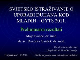 SVJETSKO ISTRAŽIVANJE O UPORABI DUHANA KOD MLADIH – GYTS 2011. Preliminarni rezultati