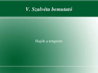 V. Szalvéta bemutató