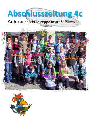 Abschlusszeitung 4c K ath.  Grundschule Zeppelinstraße