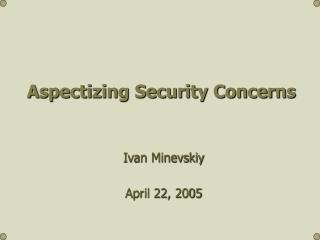 Aspectizing Security Concerns