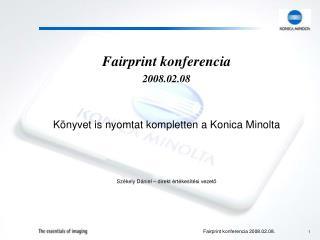 Fairprint konferencia 2008.02.08 K�nyvet is nyomtat kompletten a Konica Minolta