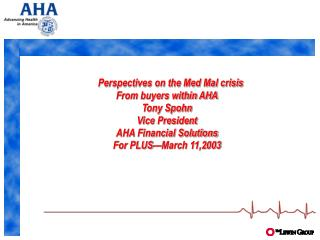 Perspectives on the Med Mal crisis From buyers within AHA Tony Spohn Vice President