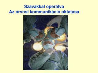 Szavakkal operálva Az orvosi kommunikáció oktatása