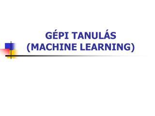 GÉPI TANULÁS  (MACHINE LEARNING)