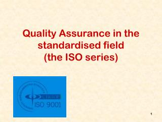 Quality Assurance in the standardised field  (the  ISO series)