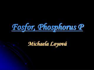 Fosfor, Phosphorus P