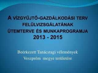 A vízgyűjtő-gazdálkodási terv felülvizsgálatának ütemterve és munkaprogramja  2013 - 2015
