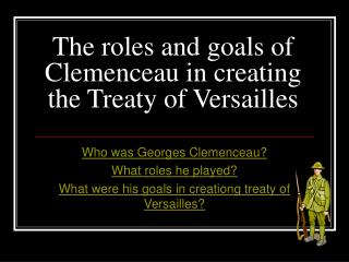 The roles and goals of Clemenceau in creating the Treaty of Versailles