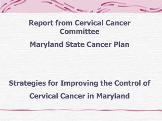 Report from Cervical Cancer Committee Maryland State Cancer Plan
