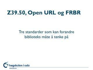 Z39.50, Open URL og FRBR