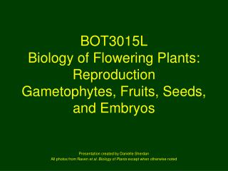 BOT3015L Biology of Flowering Plants:  Reproduction Gametophytes, Fruits, Seeds, and Embryos