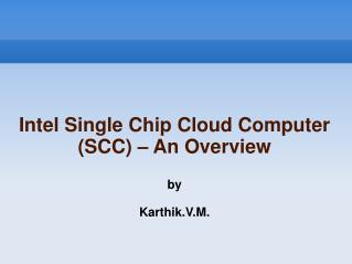Intel Single Chip Cloud Computer SCC   An Overview