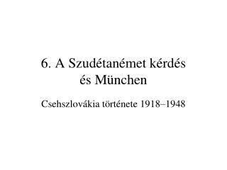 6. A Szudétanémet kérdés  és München