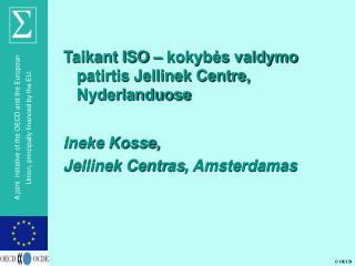 Taikant ISO – kokybės valdymo patirtis Jellinek Centre, Nyderlanduose Ineke Kosse,