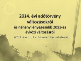 2014. évi adótörvény változásokról és néhány lényegesebb 2013-as évközi változásról