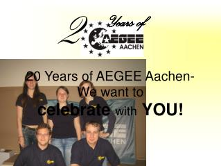 20 Years of AEGEE Aachen- We want to  celebrate with YOU!