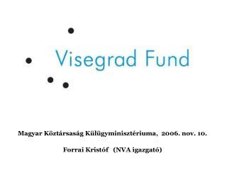 Magyar Köztársaság Külügyminisztériuma,  2006. nov. 10. Forrai Kristóf   (NVA igazgató)