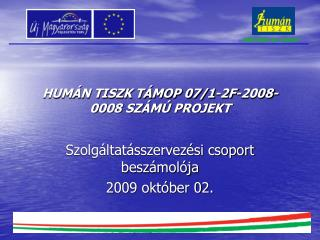 HUMÁN TISZK TÁMOP 07/1-2F-2008-0008 SZÁMÚ PROJEKT