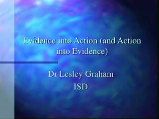 Evidence into Action (and Action into Evidence)