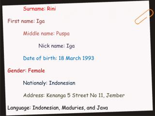 Surname:  Rini First name:  Iga 	Middle name:  Puspa 		Nick name:  Iga