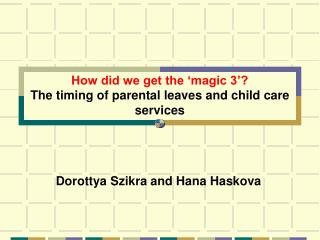 How did we get the 'magic 3'?  The timing of parental leaves and child care services