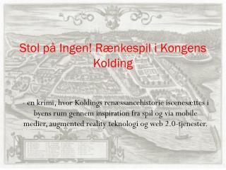 Stol på Ingen! Rænkespil i Kongens Kolding