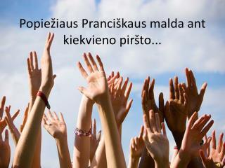 Popiežiaus Pranciškaus malda ant kiekvieno piršto...