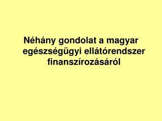 Néhány gondolat a magyar egészségügyi ellátórendszer finanszírozásáról