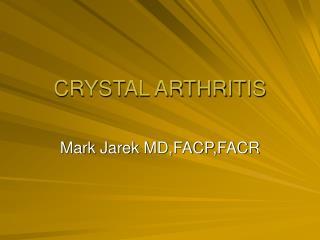 CRYSTAL ARTHRITIS