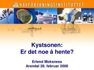 Kystsonen:  Er det noe å hente? Erlend Moksness Arendal 28. februar 2006