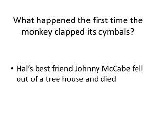 What happened the first time the monkey clapped its cymbals?