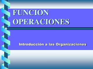 FUNCION  OPERACIONES