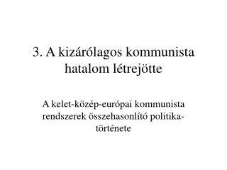 3. A kizárólagos kommunista hatalom létrejötte