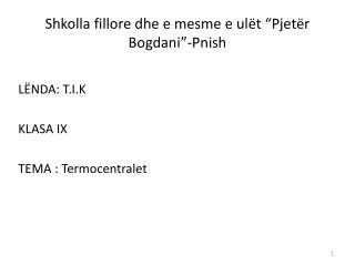 """Shkolla fillore  dhe e  mesme  e  ulët  """" Pjetër Bogdani """"- Pnish"""