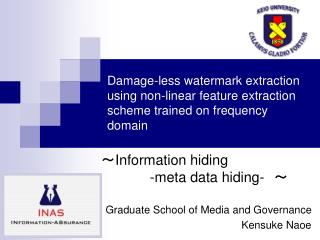 ~ Information hiding -meta data hiding-  ~ Graduate School of Media and Governance Kensuke Naoe