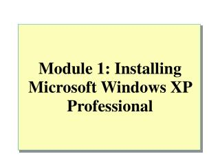 Module 1: Installing Microsoft Windows XP Professional